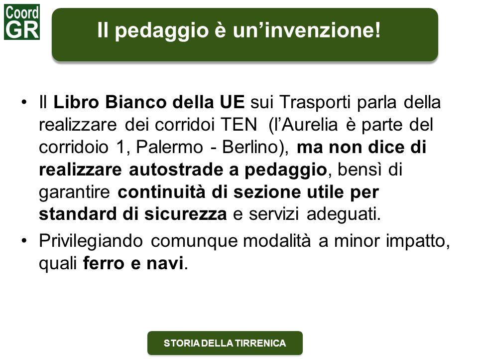 STORIA DELLA TIRRENICA Il Libro Bianco della UE sui Trasporti parla della realizzare dei corridoi TEN (l'Aurelia è parte del corridoio 1, Palermo - Be
