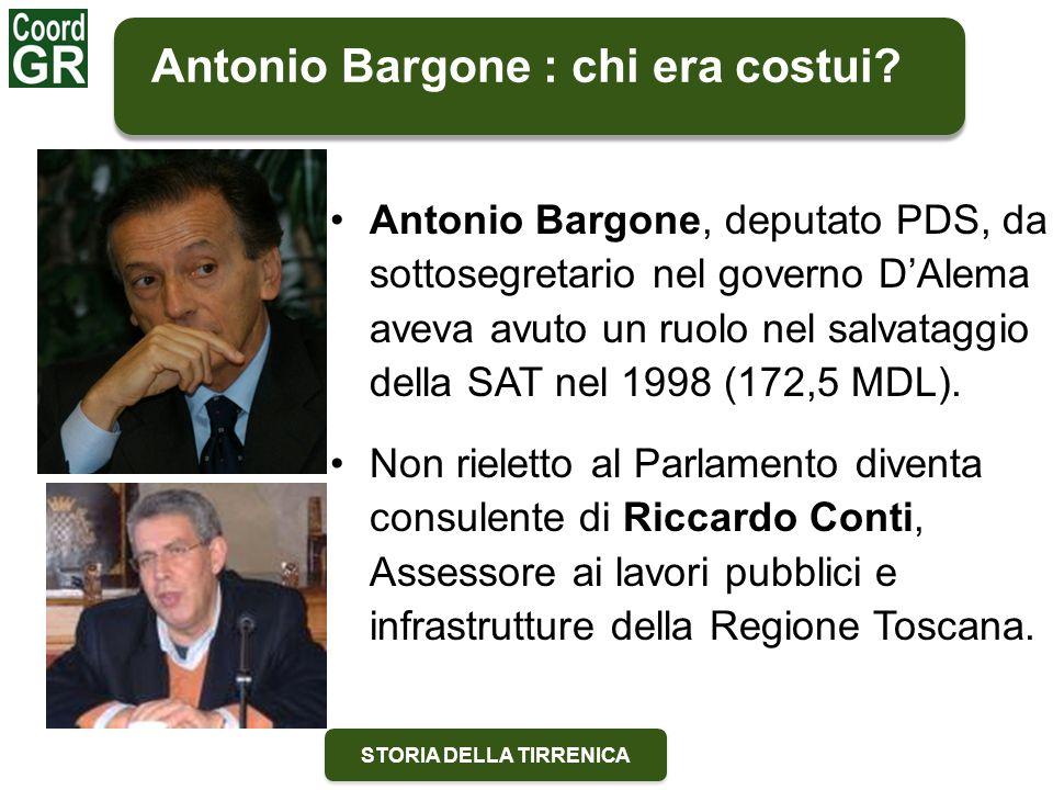 STORIA DELLA TIRRENICA Antonio Bargone : chi era costui? Antonio Bargone, deputato PDS, da sottosegretario nel governo D'Alema aveva avuto un ruolo ne