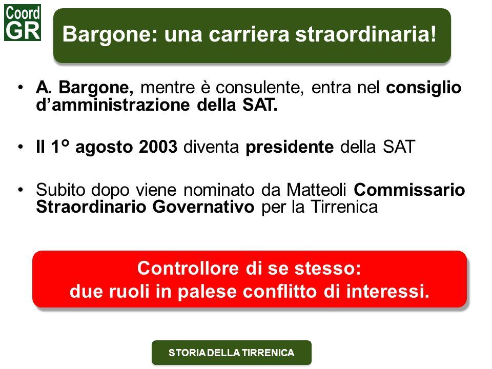 STORIA DELLA TIRRENICA Bargone: una carriera straordinaria! A. Bargone, mentre è consulente, entra nel consiglio d'amministrazione della SAT. Il 1° ag