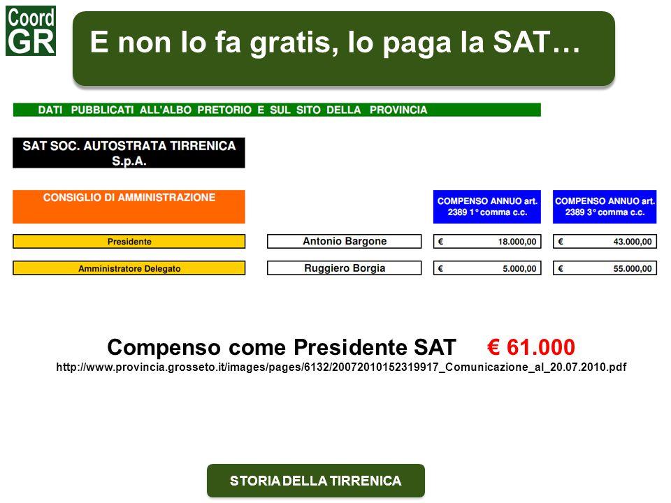 STORIA DELLA TIRRENICA E non lo fa gratis, lo paga la SAT… Compenso come Presidente SAT € 61.000 http://www.provincia.grosseto.it/images/pages/6132/20072010152319917_Comunicazione_al_20.07.2010.pdf