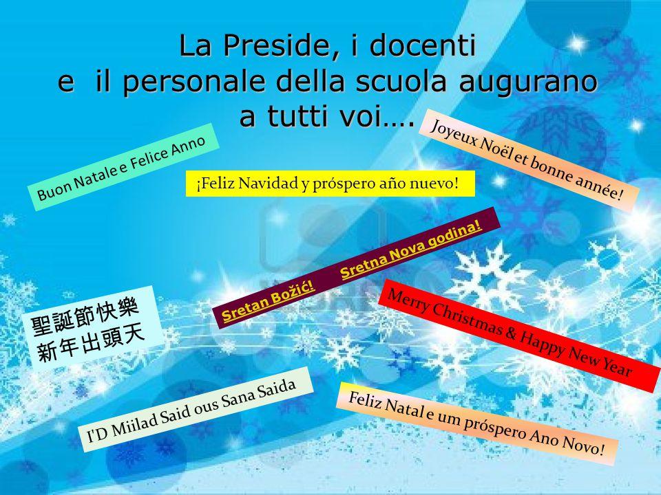 La Preside, i docenti e il personale della scuola augurano a tutti voi…. Buon Natale e Felice Anno Joyeux Noël et bonne année! Feliz Natal e um próspe