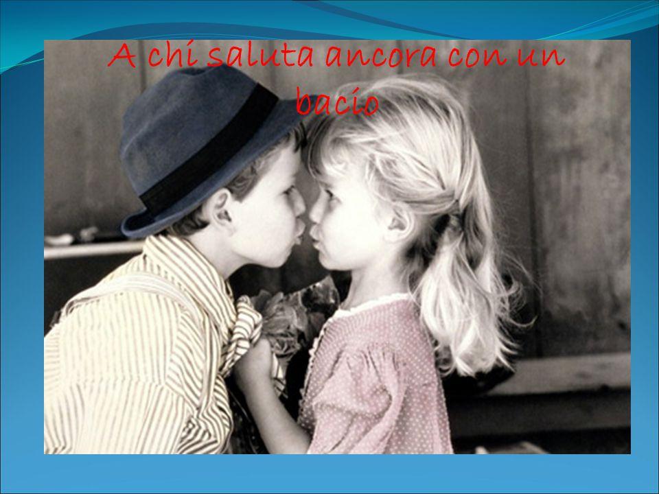 A chi saluta ancora con un bacio