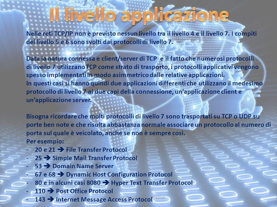 A cura di Stefano Scarpellini Nelle reti TCP/IP non è previsto nessun livello tra il livello 4 e il livello 7. I compiti del livello 5 e 6 sono svolti