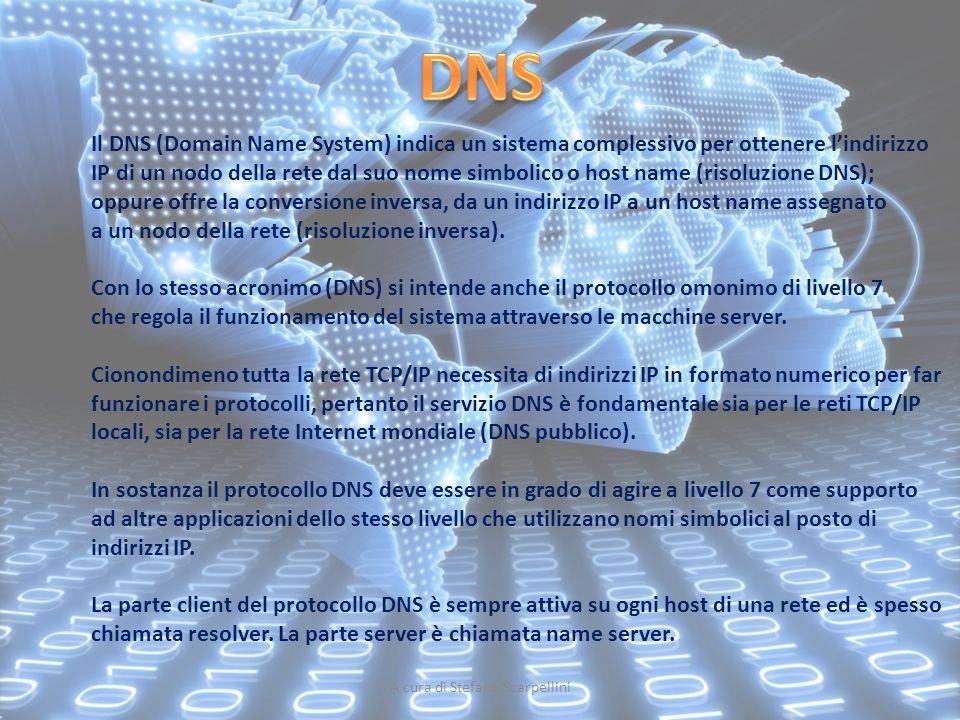A cura di Stefano Scarpellini Il DNS (Domain Name System) indica un sistema complessivo per ottenere l'indirizzo IP di un nodo della rete dal suo nome
