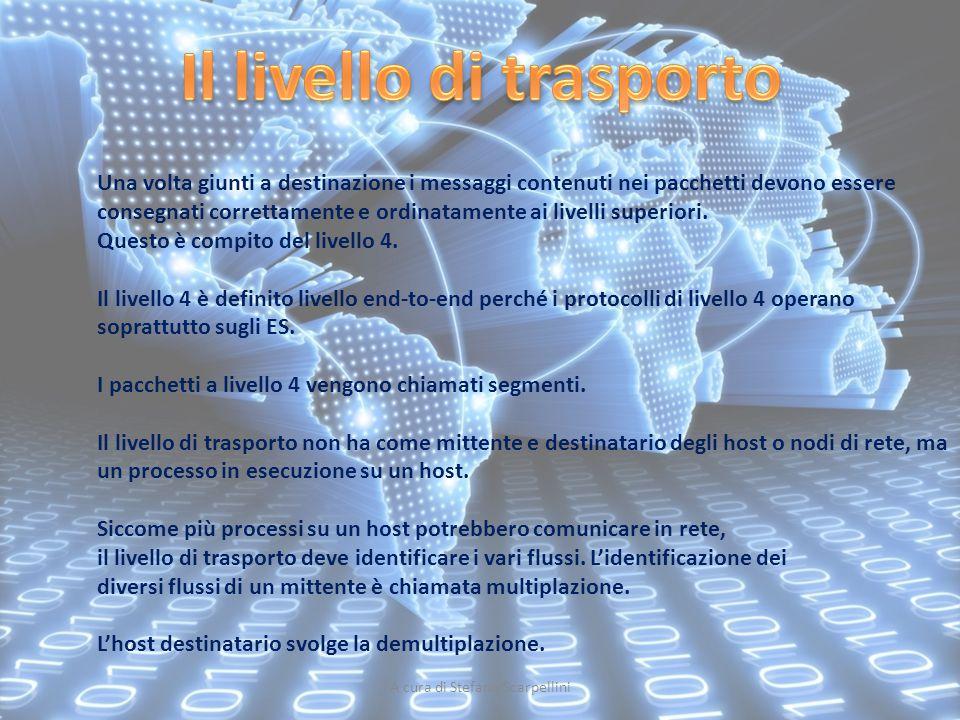 A cura di Stefano Scarpellini Una volta giunti a destinazione i messaggi contenuti nei pacchetti devono essere consegnati correttamente e ordinatament