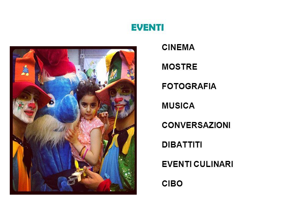 EVENTI CINEMA MOSTRE FOTOGRAFIA MUSICA CONVERSAZIONI DIBATTITI EVENTI CULINARI CIBO