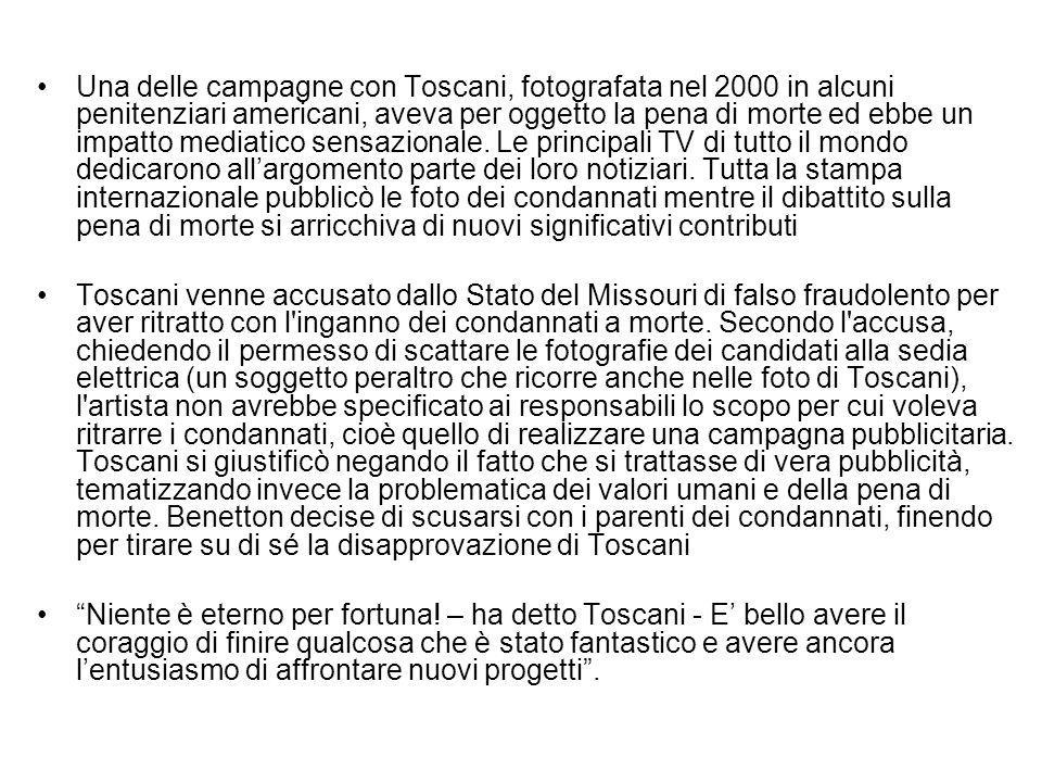 Una delle campagne con Toscani, fotografata nel 2000 in alcuni penitenziari americani, aveva per oggetto la pena di morte ed ebbe un impatto mediatico