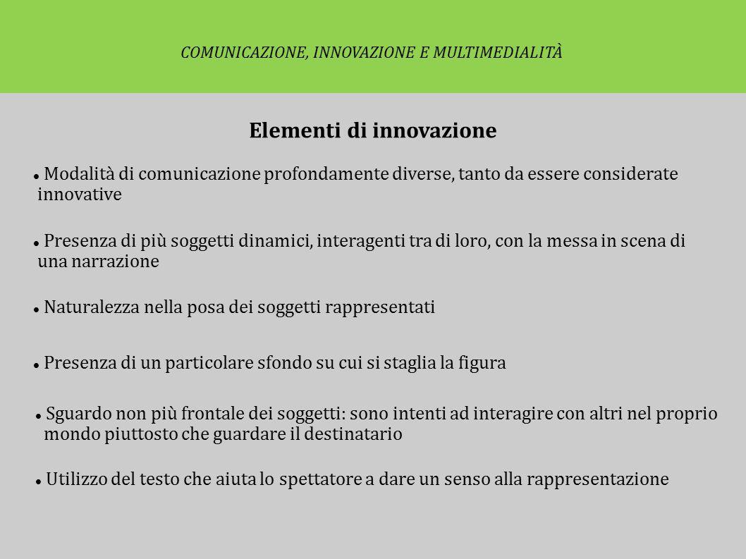 Elementi di innovazione Modalità di comunicazione profondamente diverse, tanto da essere considerate innovative Presenza di più soggetti dinamici, int