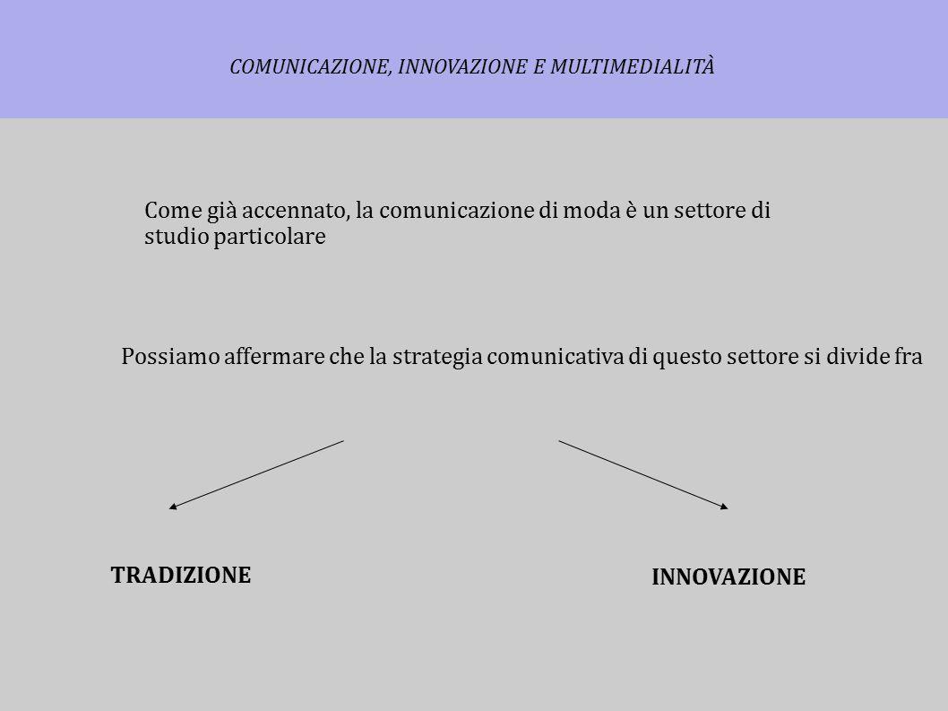 Come già accennato, la comunicazione di moda è un settore di studio particolare Possiamo affermare che la strategia comunicativa di questo settore si