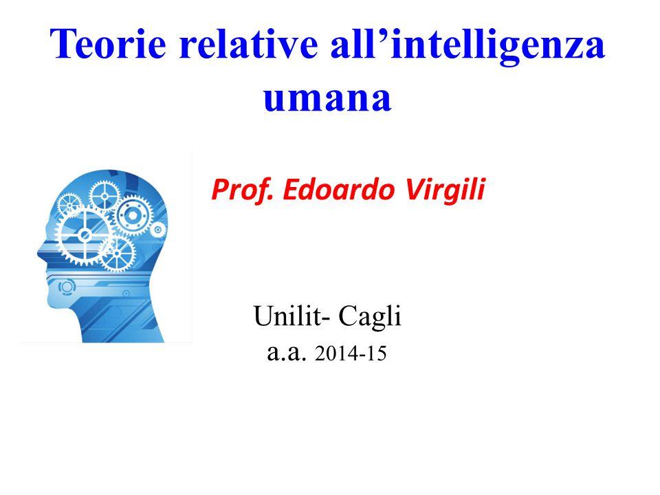 Teorie relative all'intelligenza umana Prof. Edoardo Virgili Unilit- Cagli a.a. 2014-15