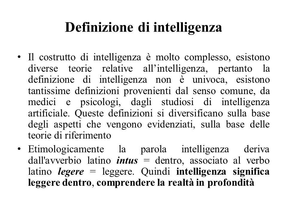 Definizione di intelligenza Il costrutto di intelligenza è molto complesso, esistono diverse teorie relative all'intelligenza, pertanto la definizione