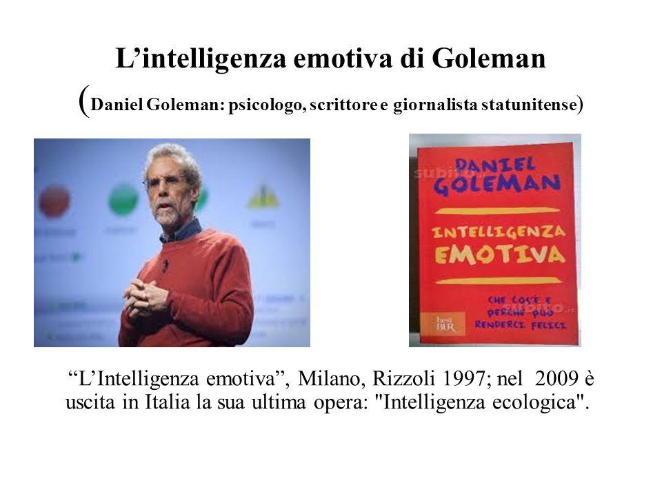 """L'intelligenza emotiva di Goleman ( Daniel Goleman: psicologo, scrittore e giornalista statunitense ) """"L'Intelligenza emotiva"""", Milano, Rizzoli 1997;"""