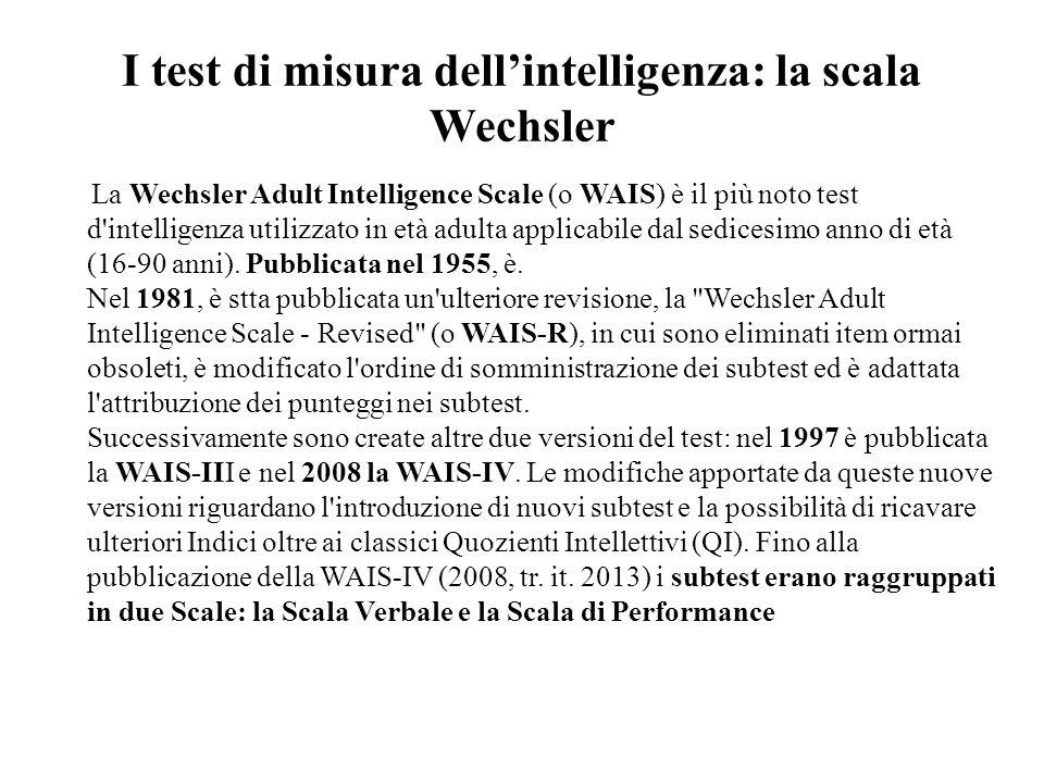 I test di misura dell'intelligenza: la scala Wechsler La Wechsler Adult Intelligence Scale (o WAIS) è il più noto test d'intelligenza utilizzato in et