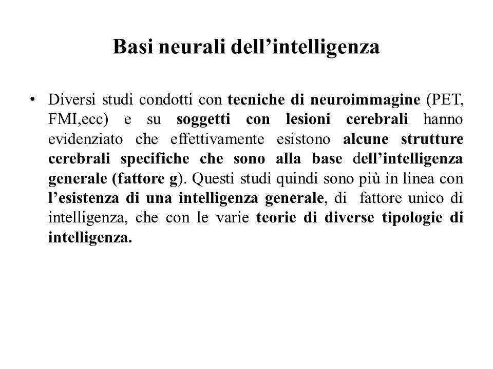 Basi neurali dell'intelligenza Diversi studi condotti con tecniche di neuroimmagine (PET, FMI,ecc) e su soggetti con lesioni cerebrali hanno evidenzia