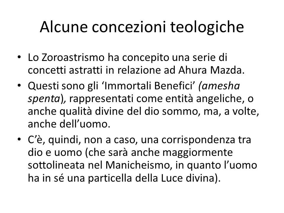 Alcune concezioni teologiche Lo Zoroastrismo ha concepito una serie di concetti astratti in relazione ad Ahura Mazda. Questi sono gli 'Immortali Benef