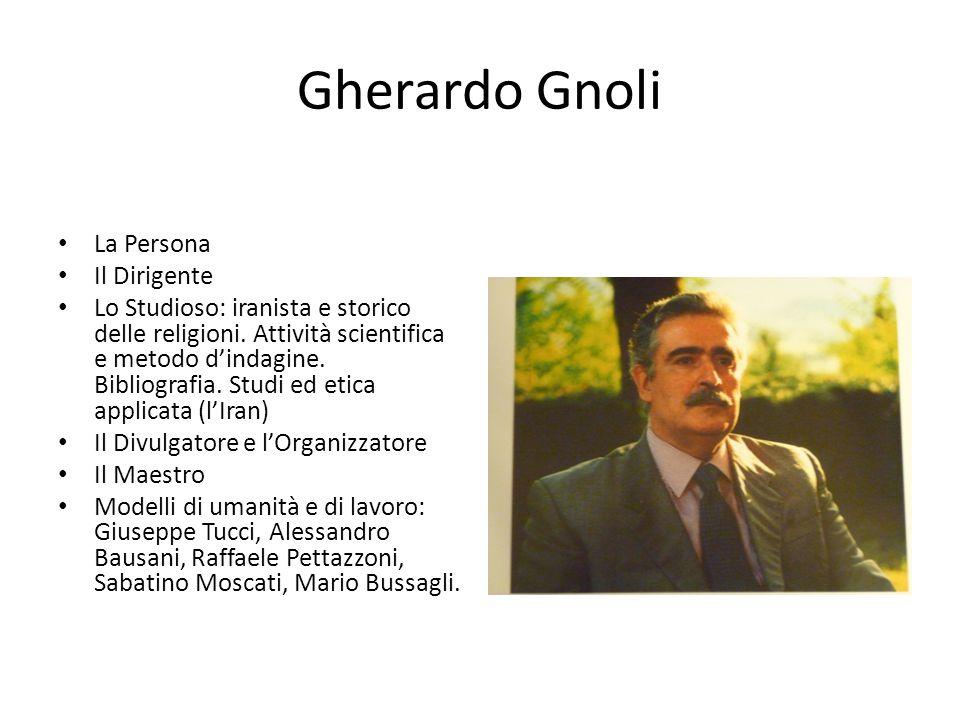 Gherardo Gnoli La Persona Il Dirigente Lo Studioso: iranista e storico delle religioni. Attività scientifica e metodo d'indagine. Bibliografia. Studi