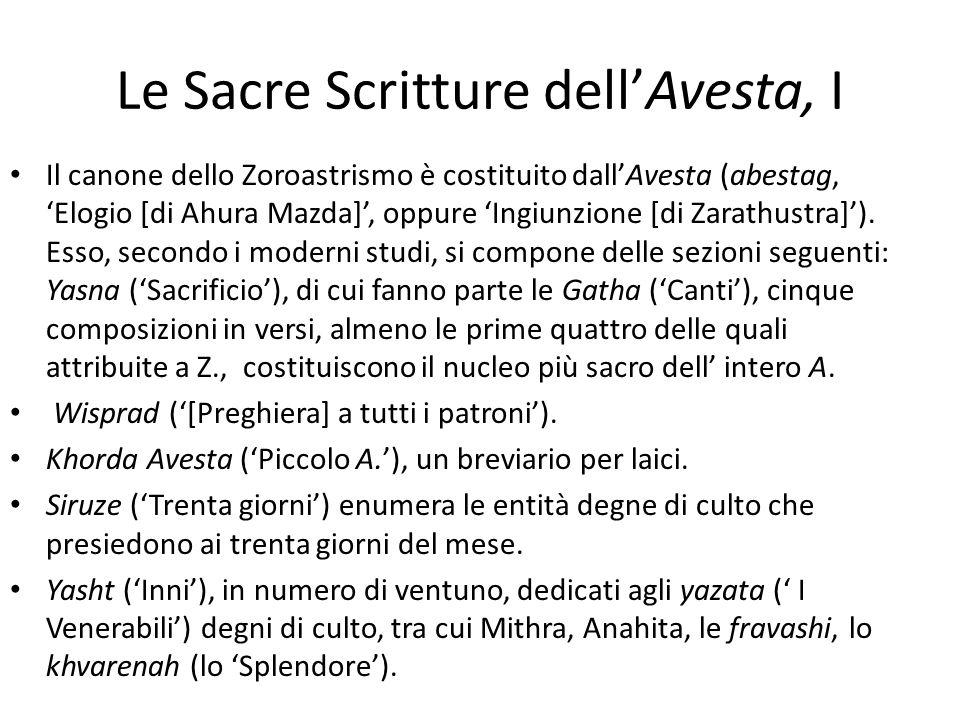 Le Sacre Scritture dell'Avesta, I Il canone dello Zoroastrismo è costituito dall'Avesta (abestag, 'Elogio [di Ahura Mazda]', oppure 'Ingiunzione [di Z