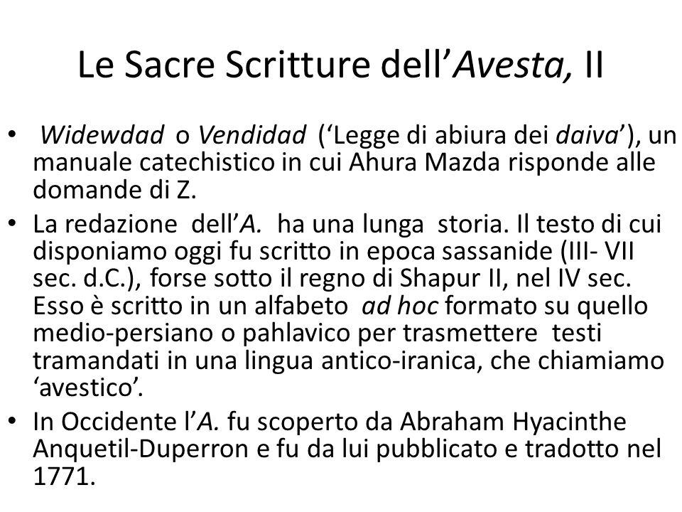 Le Sacre Scritture dell'Avesta, II Widewdad o Vendidad ('Legge di abiura dei daiva'), un manuale catechistico in cui Ahura Mazda risponde alle domande