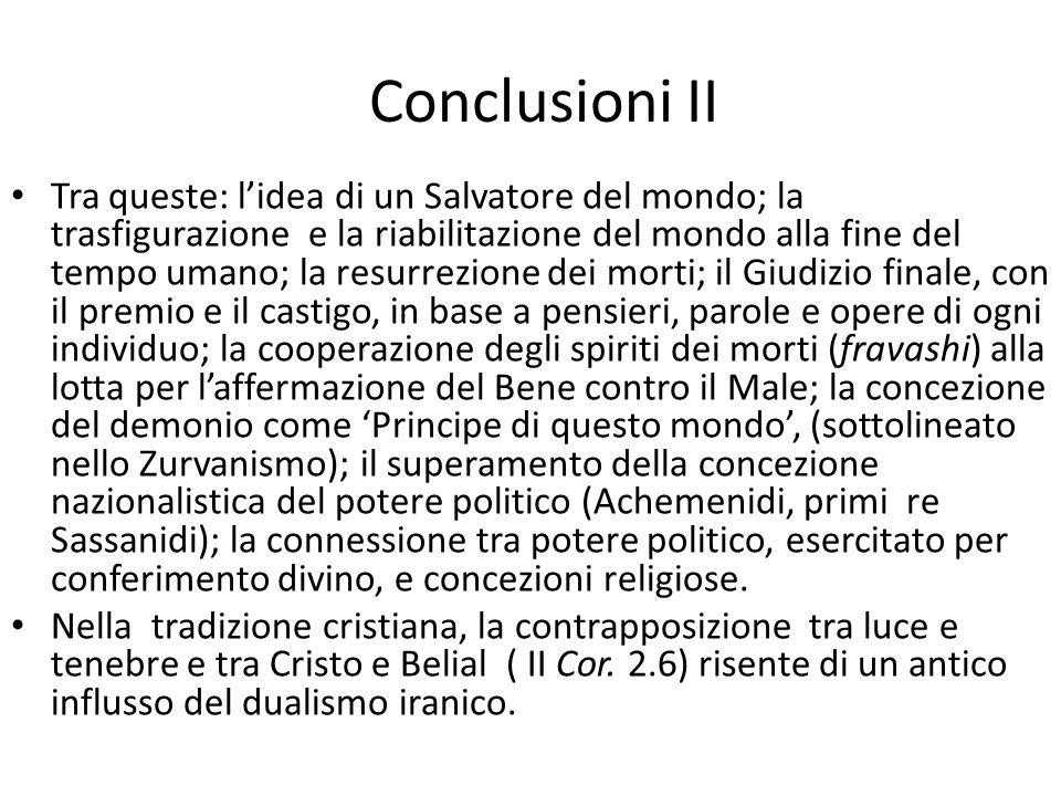 Conclusioni II Tra queste: l'idea di un Salvatore del mondo; la trasfigurazione e la riabilitazione del mondo alla fine del tempo umano; la resurrezio