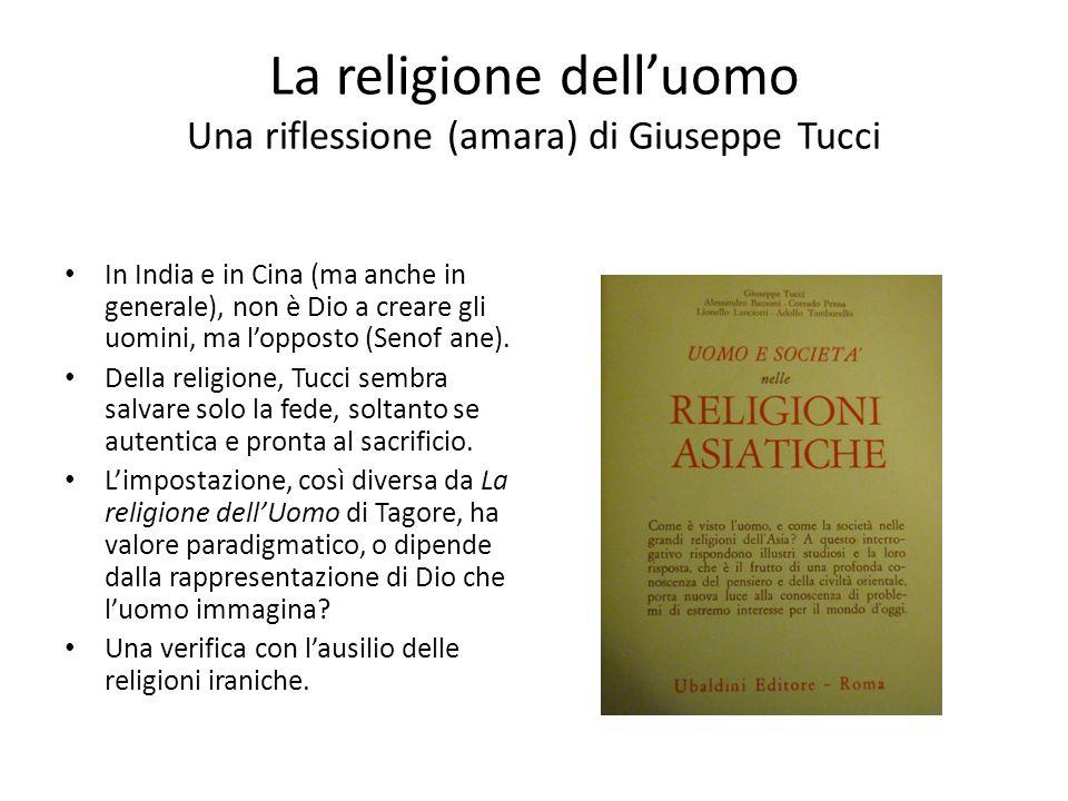 La religione dell'uomo Una riflessione (amara) di Giuseppe Tucci In India e in Cina (ma anche in generale), non è Dio a creare gli uomini, ma l'oppost