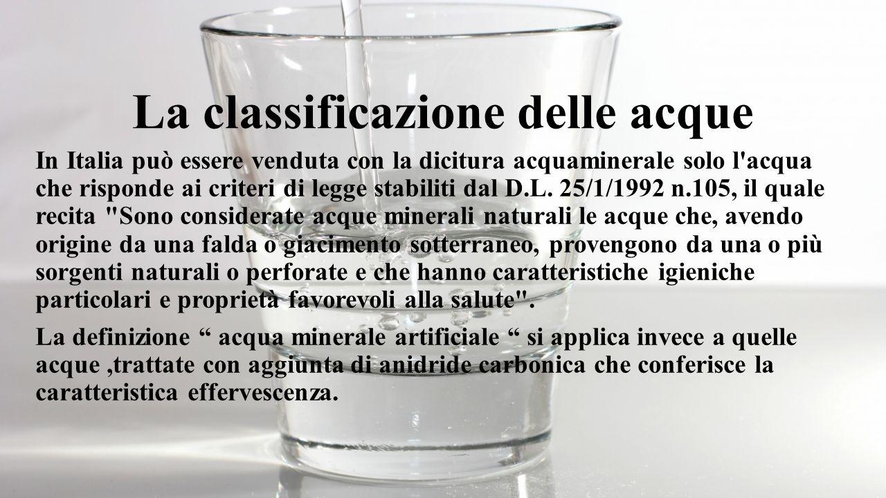 La classificazione delle acque In Italia può essere venduta con la dicitura acquaminerale solo l'acqua che risponde ai criteri di legge stabiliti dal