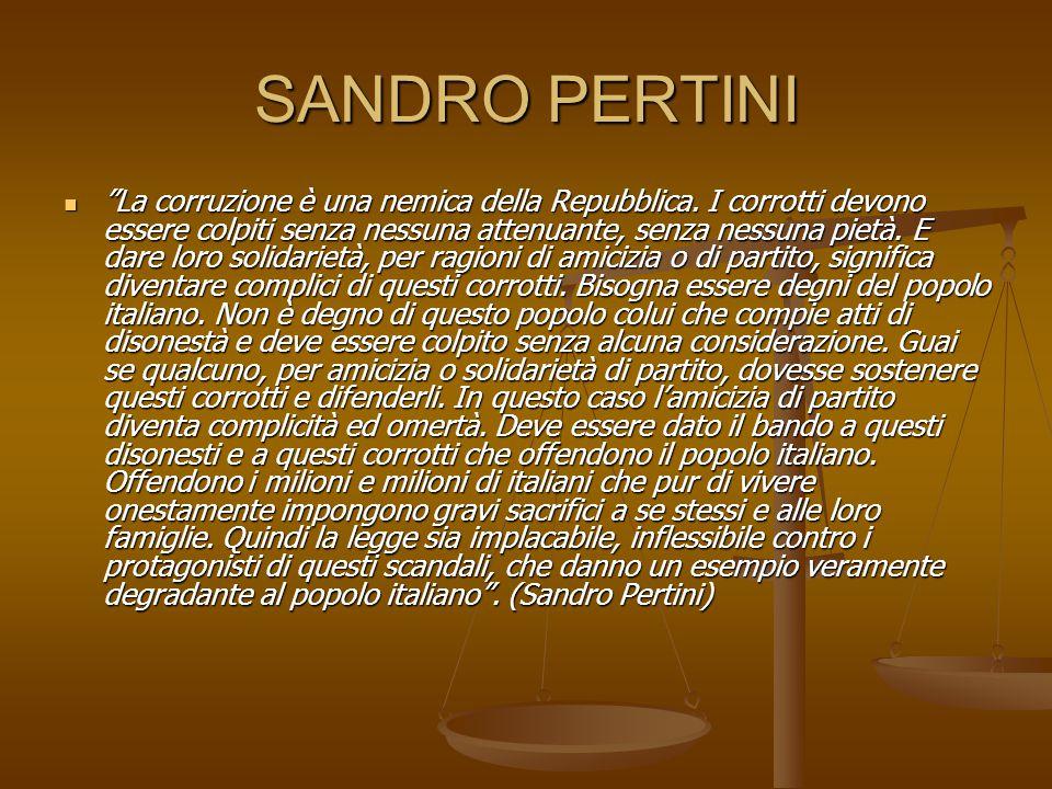 SANDRO PERTINI La corruzione è una nemica della Repubblica.