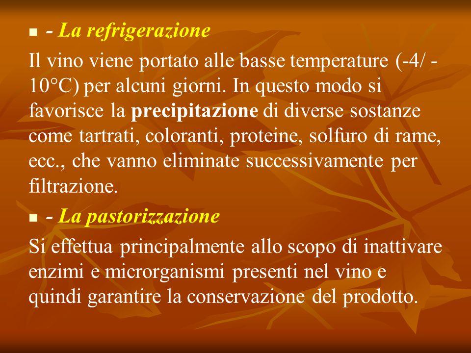 - La refrigerazione Il vino viene portato alle basse temperature (-4/ - 10°C) per alcuni giorni. In questo modo si favorisce la precipitazione di dive