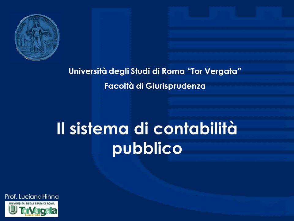 """Prof. Luciano Hinna Il sistema di contabilità pubblico Università degli Studi di Roma """"Tor Vergata"""" Facoltà di Giurisprudenza"""