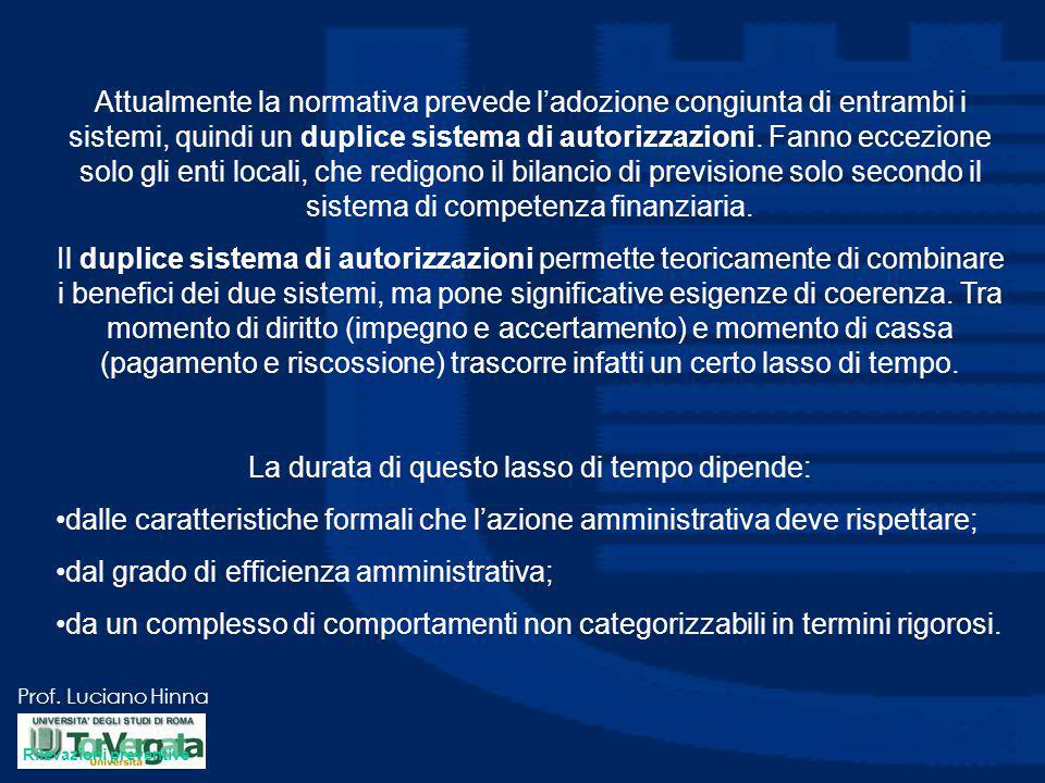 Prof. Luciano Hinna Attualmente la normativa prevede l'adozione congiunta di entrambi i sistemi, quindi un duplice sistema di autorizzazioni. Fanno ec