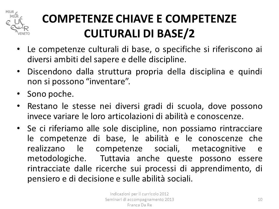 COMPETENZE CHIAVE E COMPETENZE CULTURALI DI BASE/2 Le competenze culturali di base, o specifiche si riferiscono ai diversi ambiti del sapere e delle d