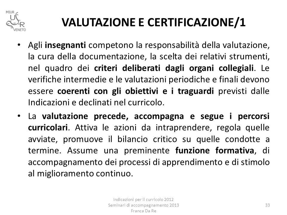 Agli insegnanti competono la responsabilità della valutazione, la cura della documentazione, la scelta dei relativi strumenti, nel quadro dei criteri