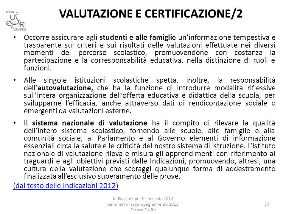 VALUTAZIONE E CERTIFICAZIONE/2 Occorre assicurare agli studenti e alle famiglie un'informazione tempestiva e trasparente sui criteri e sui risultati d