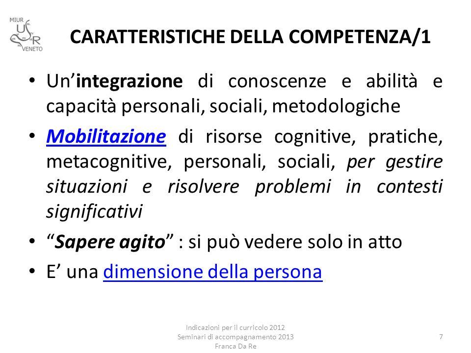 CARATTERISTICHE DELLA COMPETENZA/1 Un'integrazione di conoscenze e abilità e capacità personali, sociali, metodologiche Mobilitazione di risorse cogni