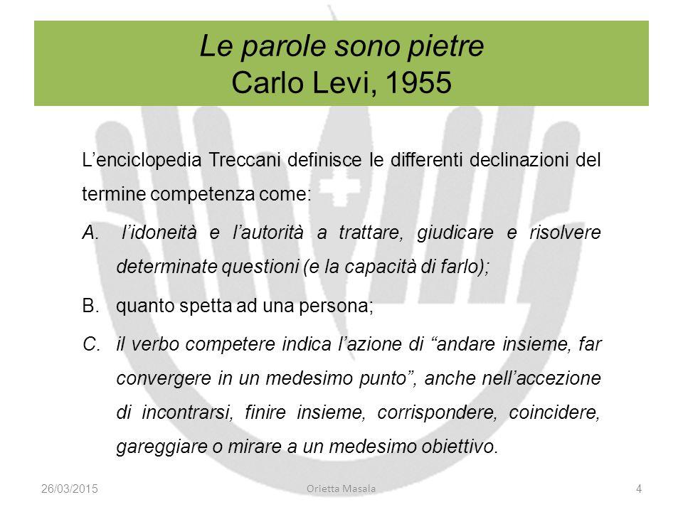 L'enciclopedia Treccani definisce le differenti declinazioni del termine competenza come: A.