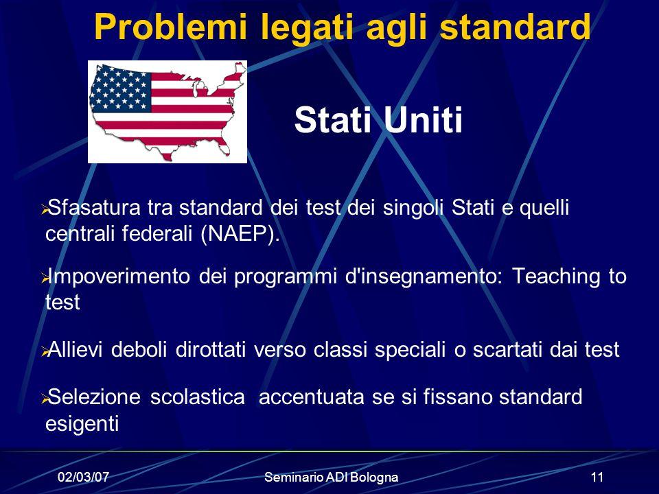 02/03/07Seminario ADI Bologna11 Problemi legati agli standard Stati Uniti  Sfasatura tra standard dei test dei singoli Stati e quelli centrali federa