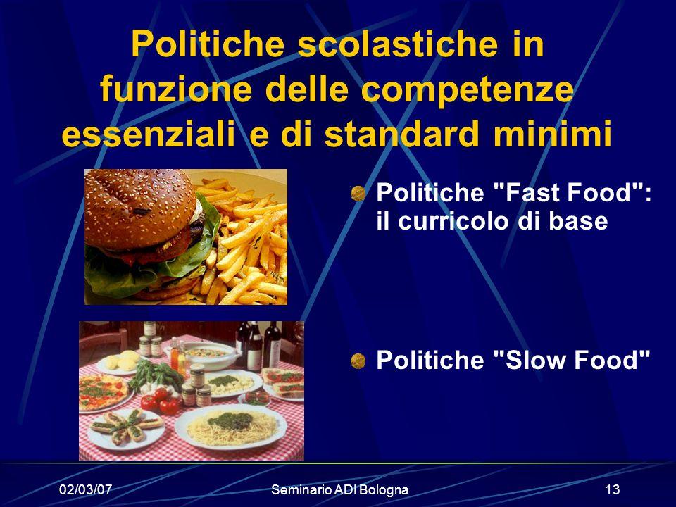 02/03/07Seminario ADI Bologna13 Politiche scolastiche in funzione delle competenze essenziali e di standard minimi Politiche