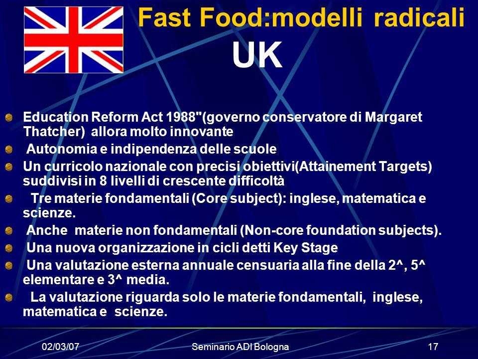 02/03/07Seminario ADI Bologna17 Fast Food:modelli radicali UK Education Reform Act 1988