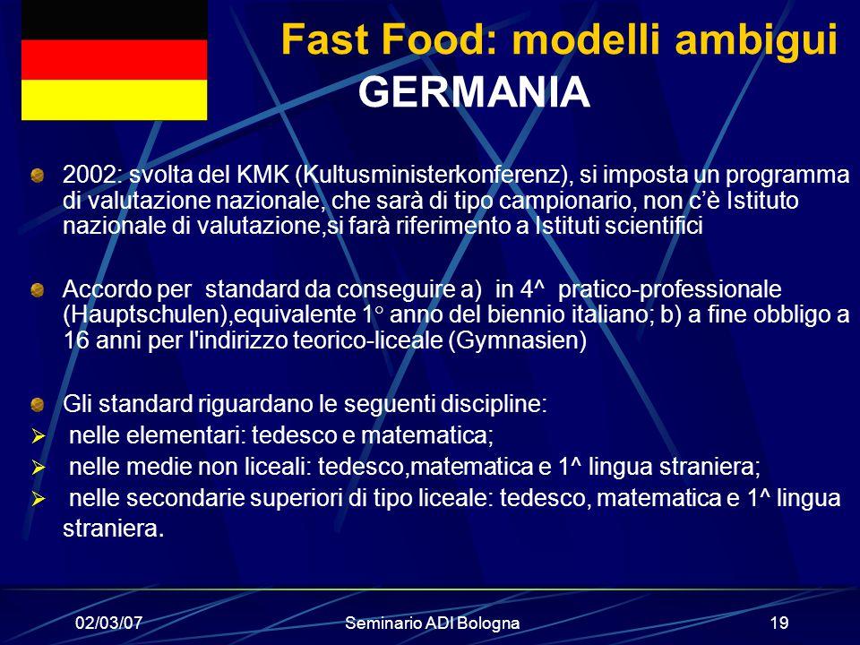 02/03/07Seminario ADI Bologna19 Fast Food: modelli ambigui GERMANIA 2002: svolta del KMK (Kultusministerkonferenz), si imposta un programma di valutaz