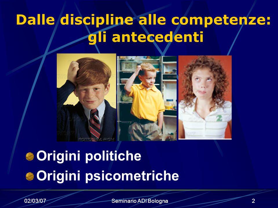 02/03/07Seminario ADI Bologna2 Dalle discipline alle competenze: gli antecedenti Origini politiche Origini psicometriche