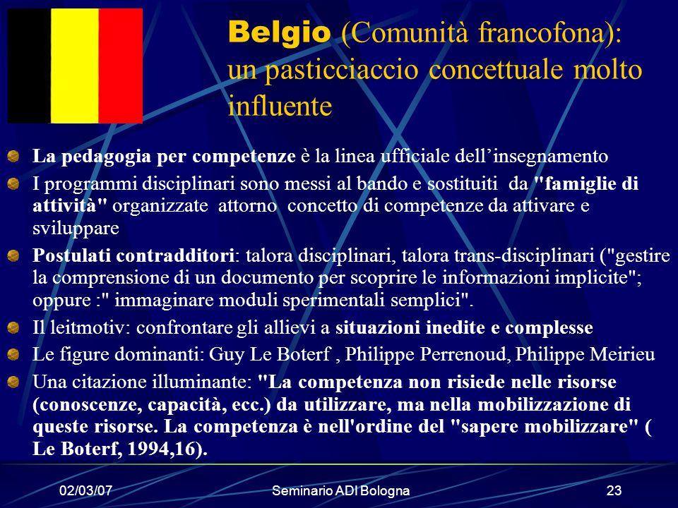 02/03/07Seminario ADI Bologna23 Belgio (Comunità francofona): un pasticciaccio concettuale molto influente La pedagogia per competenze è la linea uffi