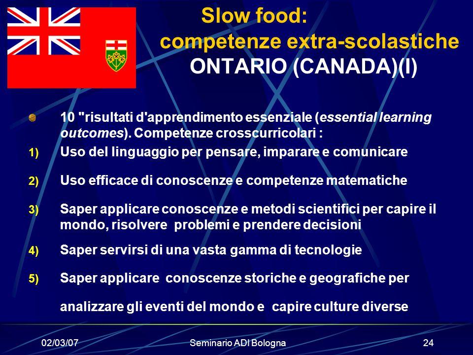 02/03/07Seminario ADI Bologna24 Slow food: competenze extra-scolastiche ONTARIO (CANADA)(I) 10