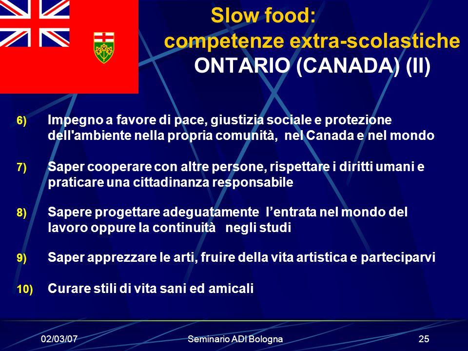 02/03/07Seminario ADI Bologna25 Slow food: competenze extra-scolastiche ONTARIO (CANADA) (II) 6) Impegno a favore di pace, giustizia sociale e protezi