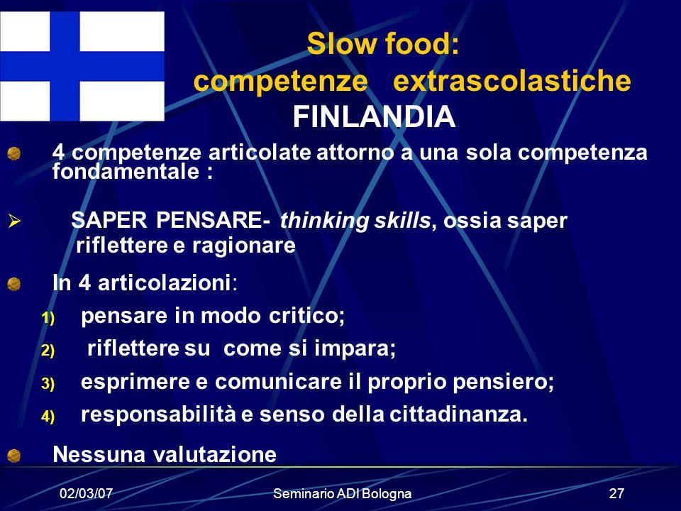 02/03/07Seminario ADI Bologna27 Slow food: competenze extrascolastiche FINLANDIA 4 competenze articolate attorno a una sola competenza fondamentale :