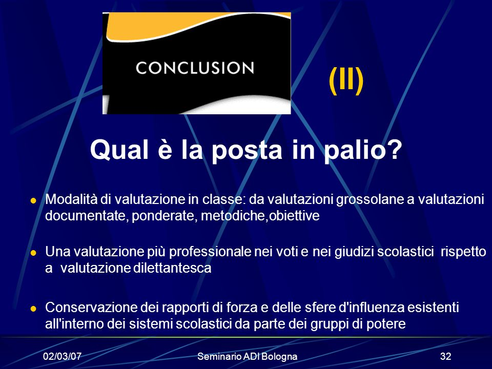 02/03/07Seminario ADI Bologna32 (II) Qual è la posta in palio? Modalità di valutazione in classe: da valutazioni grossolane a valutazioni documentate,