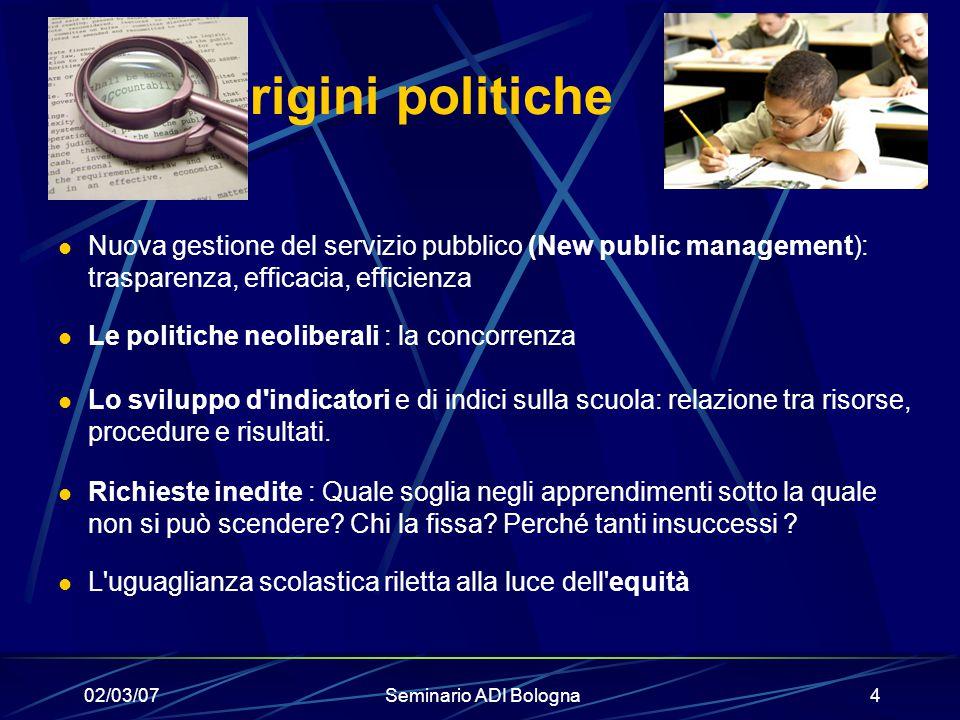 02/03/07Seminario ADI Bologna4 Origini politiche Nuova gestione del servizio pubblico (New public management): trasparenza, efficacia, efficienza Le p