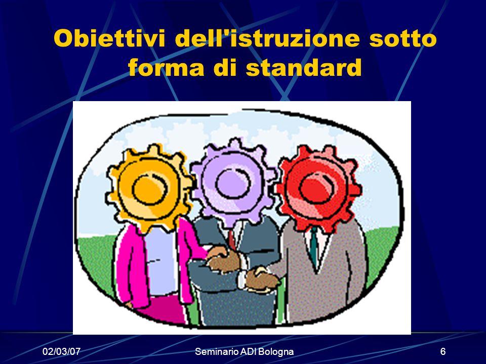 02/03/07Seminario ADI Bologna6 Obiettivi dell'istruzione sotto forma di standard