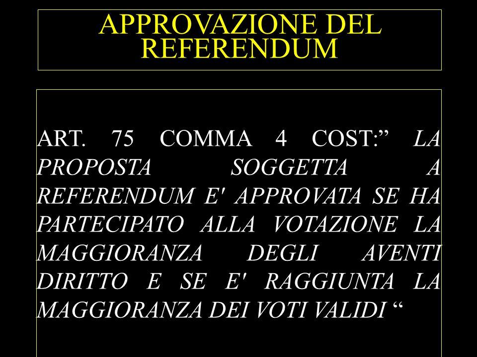 """APPROVAZIONE DEL REFERENDUM ART. 75 COMMA 4 COST:"""" LA PROPOSTA SOGGETTA A REFERENDUM E' APPROVATA SE HA PARTECIPATO ALLA VOTAZIONE LA MAGGIORANZA DEGL"""