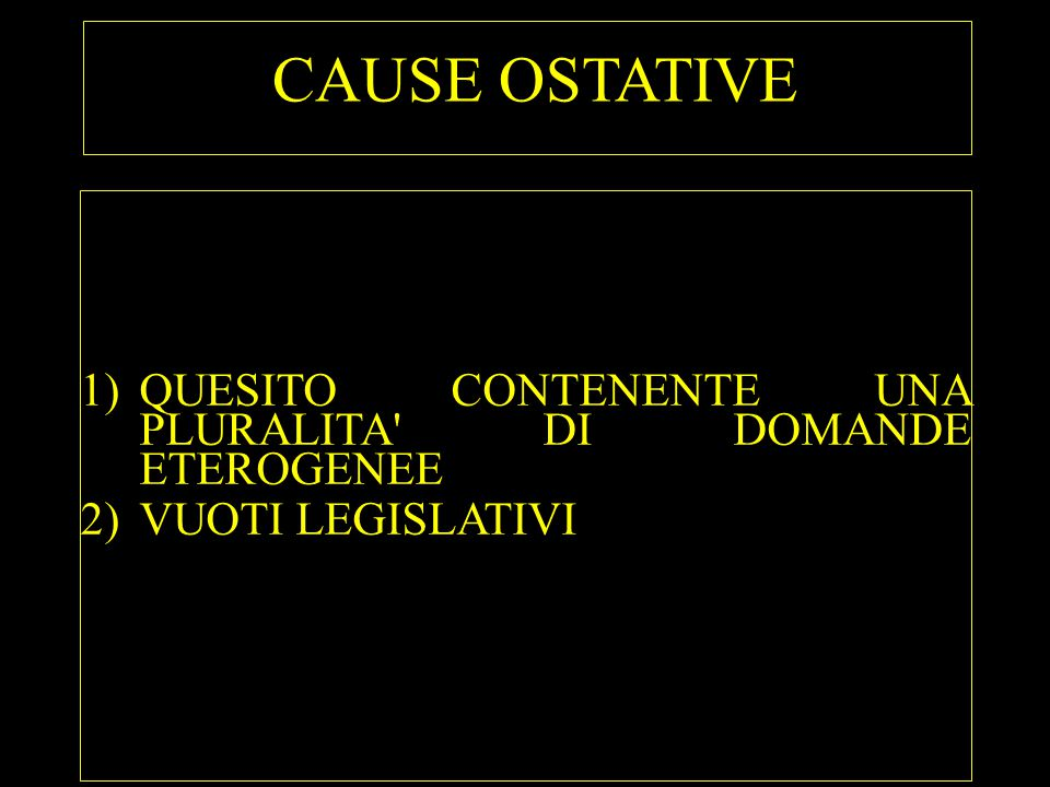 CAUSE OSTATIVE 1)QUESITO CONTENENTE UNA PLURALITA' DI DOMANDE ETEROGENEE 2)VUOTI LEGISLATIVI