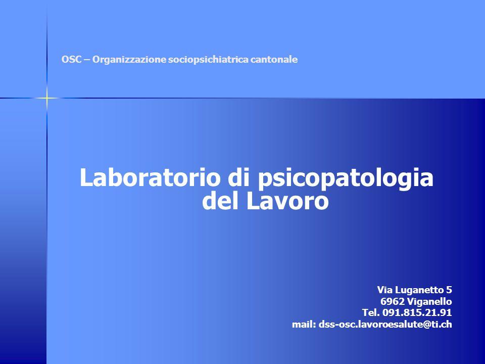 OSC – Organizzazione sociopsichiatrica cantonale Laboratorio di psicopatologia del Lavoro Via Luganetto 5 6962 Viganello Tel.