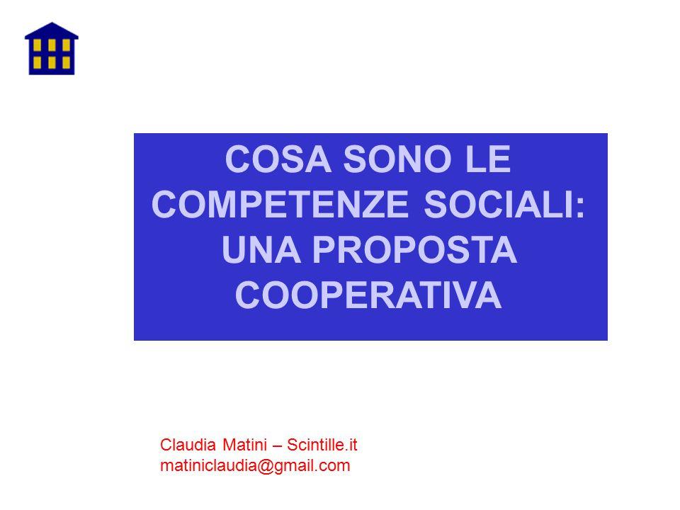 Claudia Matini – Scintille.it matiniclaudia@gmail.com COSA SONO LE COMPETENZE SOCIALI: UNA PROPOSTA COOPERATIVA